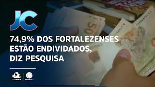 74,9% dos fortalezenses estão endividados, diz pesquisa