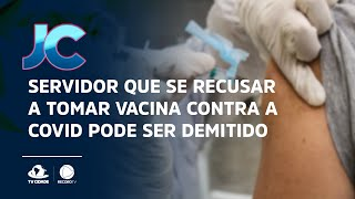 Servidor que se recusar a tomar vacina contra a Covid pode ser demitido