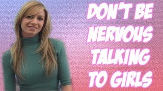 Don't Be Nervous Talking To Girls