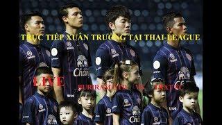 TRỰC TIẾP : XUÂN TRƯỜNG Thai League    BURIRAM UTD VS TRAT FC (บุรีรัมย์ ยูไนเต็ด พบ ตราด เอฟซี)