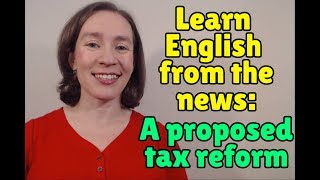 Learn English from the News: A proposed tax reform