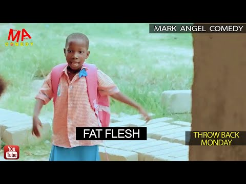 FAT FLESH (Mark Angel Comedy) (Throw Back Monday)