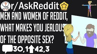 Men and women of Reddit, What makes you jealous of the opposite gender? - r/AskReddit
