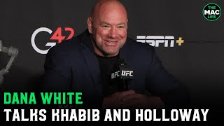 Dana White on Max Holloway win; Talks  Khabib Nurmagomedov wanting something special  to return