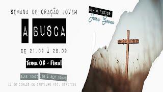 28/09/19 - A Busca - Tema 08 Final - Saudade de Deus - Pr. Jairo Souza
