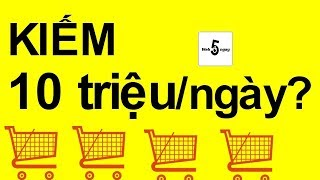 Bạn Có Xứng Đáng Kiếm 10 Triệu Đồng/Ngày? - Kinh Doanh Online #22