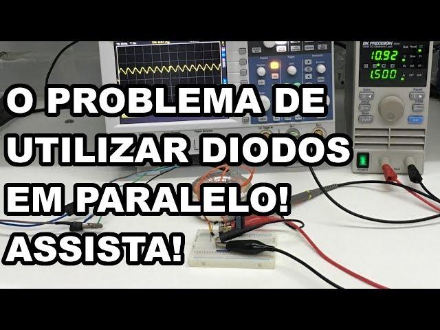 DIODOS EM PARALELO: PODE ISSO ARNALDO?!?!