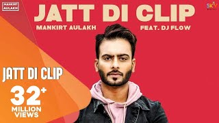 MANKIRT AULAKH - JATT DI CLIP (Full Song) Dj Flow | Singga | Latest Punjabi Songs 2017 | GK.DIGITAL