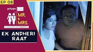 Mr & Mrs. E08 | Ek Andheri Raat ft. Nidhi Bisht & Biswapati Sarkar || Girliyapa