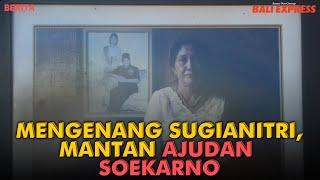 Mengenang Sugianitri, Mantan Ajudan Soekarno