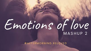 Emotions of Love Mashup 2 – Aftermorning