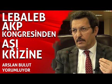 Lebaleb AKP Kongresinden aşı krizine | Arslan Bulut yorumluyor