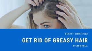 Get rid of greasy hair