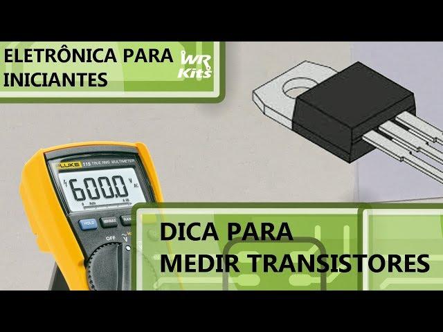 DICA PARA MEDIR TRANSISTORES TBJ | Eletrônica para Iniciantes #104