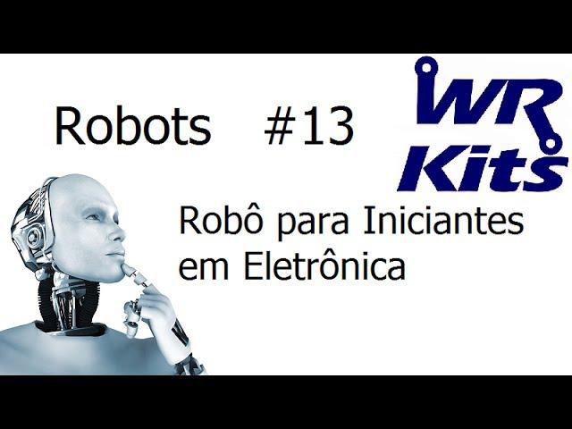 ROBÔ PARA INICIANTES EM ELETRÔNICA - Robots #13