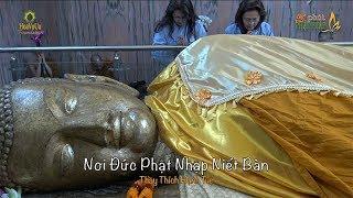 5 PPP Số 142   Nơi Đức Phật Nhập Niết Bàn