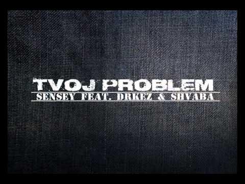 Sensey feat. Drkez i Shvaba - Tvoj problem