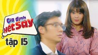 GIA ĐÌNH HẾT SẢY - TẬP 15 FULL HD   Phim Việt Nam hay nhất 2019   Hồng Vân, Khả Như, Nhan Phúc Vinh
