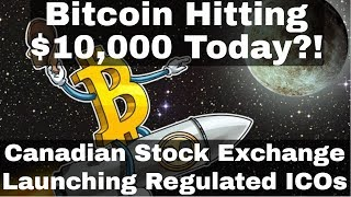 Crypto News | Bitcoin Hitting $10,000 Today!? Regulated ICOs On Canadian Stock Exchange