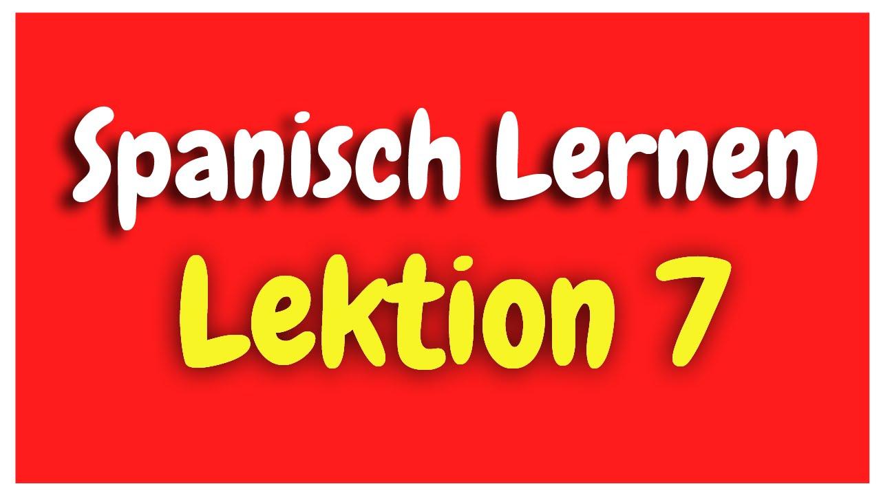 Spanisch Lernen Lektion 7 für Anfänger HD