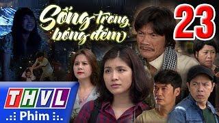 THVL | Sống Trong Bóng đêm - Tập 23