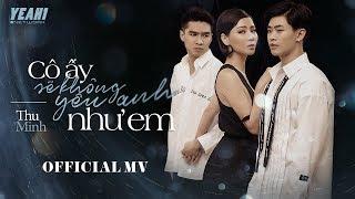 CÔ ẤY SẼ KHÔNG YÊU ANH NHƯ EM (#CASKYANE) | THU MINH | Official Music Video