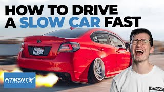 How to Drive YOUR Slow Car Fast