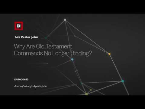 Why Are Old Testament Commands No Longer Binding? // Ask Pastor John