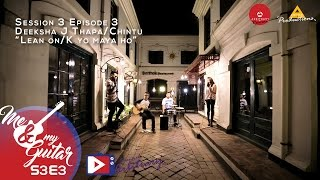 Lean on   K yo Maya Ho - Mashup -    Cover by Deeksha J Thapa / Chintu   Me & My Guitar   S03 E03