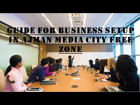 Guide for Business setup in Ajman Media City Free Zone