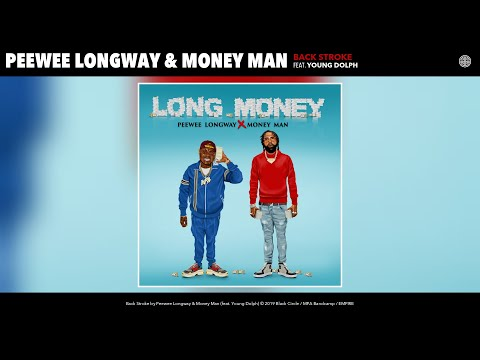 Peewee Longway & Money Man - Back Stroke (Feat. Young Dolph) (Audio)