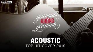 /acoustic top hit mashup 20 bai hit cover gay nghien hay nhat 2019 nghe hoai khong chan