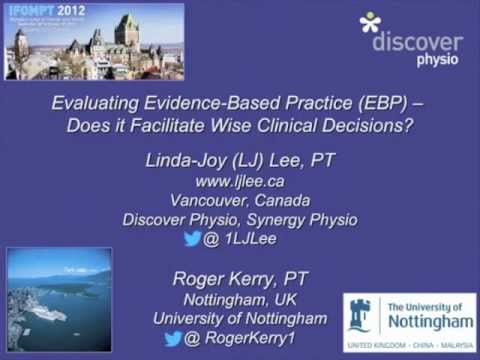 Evaluating Evidence Based Practice: Does EBP Facilitate Wise Clinical Decision Making? IFOMPT 2012