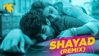 Shayad - DJ NYK Remix | Arijit Singh | Love Aaj Kal | Kartik Aryan | Sara Ali Khan | Pritam