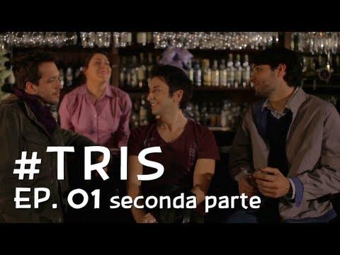 #TRIS - Tre Tipi Travolgenti ep.01 - SECONDA PARTE