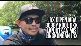 JRX DIPENJARA, BOBBY KOOL DKK LANJUTKAN MISI LINGKUNGAN JRX