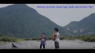 Những ca khúc cover hay nhất làm nên tên tuổi của Hi Anh Trai