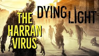 The HARRAN VIRUS (DYING LIGHT Explored)
