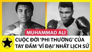 Cuộc Đời 'Ly Kỳ' Của Tay Đấm Vĩ Đại Nhất Mọi Thời Đại – Muhammad Ali