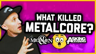 WHAT HAPPENED TO METALCORE?? Of Mice & Men, Asking Alexandria, Bring Me The Horizon