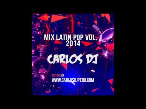 Mix Latin Pop 2014 Vol. 1 - Carlos Dj [www.CarlosDjPeru.com]