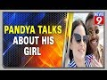 Hardik Pandya opens up on fiancée, parents