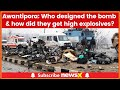 Awantipora Probe Questions; Who was the bomb designer & where is he now?