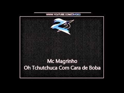 Baixar Mc Magrinho - Oh Tchutchuca Com Cara de Boba [MUSICA NOVA 2013]