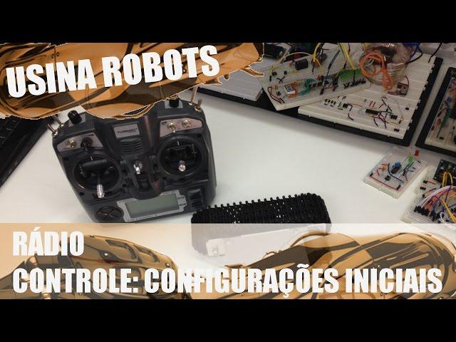 RÁDIO CONTROLE: CONFIGURAÇÕES INICIAIS | Usina Robots US-2 #004