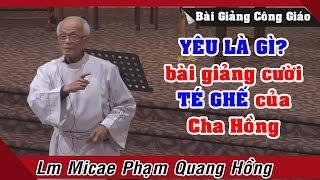 YÊU LÀ GÌ? bài giảng cười TÉ GHẾ của cha Phạm Quang Hồng
