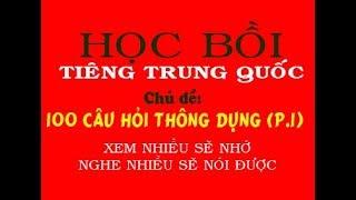 Học Tiếng Trung Bồi quá dễ - Chủ đề: 100 CÂU HỎI THÔNG DỤNG (PHẦN 1)