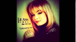 LeAnn Rimes: How Do I Live [Mr. Mig Remix Club Mix]