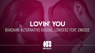 Bhaskar, Alternative Kasual, Lowderz feat. Enkode - Lovin' You