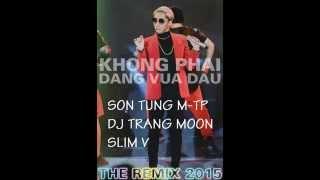 [Bản Mp3 Chuẩn] Không Phải Dạng Vừa Đâu (The Remix 3) - Sơn Tùng M-TP - Slim V - DJ Trang Moon